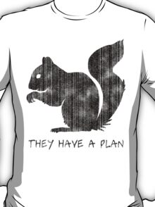 Squirrels: They Have A Plan T-Shirt