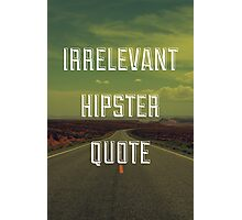 Irrelevant Hipster Quote Photographic Print