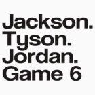 Jay Z - Jackson. Tyson. Jordan, Game 6 by tmiller9909