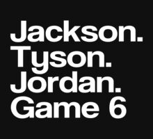 Jay Z - Jackson. Tyson. Jordan, Game 6 (White text) by tmiller9909