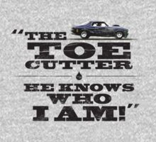 The Toecutter... he knows who I am! by Mark Will