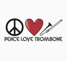 Peace, Love, and Trombone by shakeoutfitters