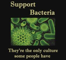 Support Bacteria, they're the only culture some people have by KpncoolDesigns