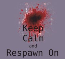 Keep Calm and Respawn on by slkr1996
