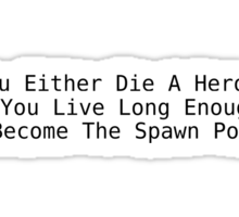 We Either Die a hero, or live long enough to become the spawn point Sticker