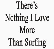 There's Nothing I Love More Than Surfing by supernova23