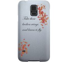 Take these broken wings and learn to fly. Samsung Galaxy Case/Skin