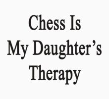 Chess Is My Daughter's Therapy by supernova23