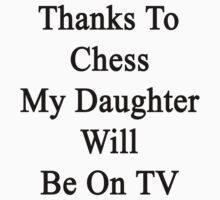 Thanks To Chess My Daughter Will Be On TV by supernova23