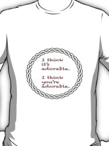 I think you're adorable. T-Shirt