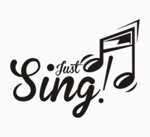 Just Sing by shakeoutfitters