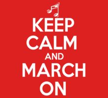 Keep Calm and March On by shakeoutfitters