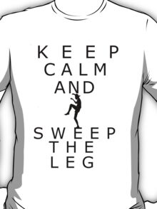 Keep calm and sweep the leg T-Shirt