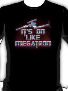 It's on like Megatron T-Shirt