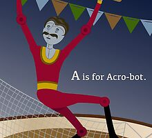 Alphabet Circus: A is for Acrobot by Rumpleshark