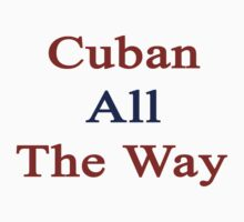 Cuban All The Way by supernova23