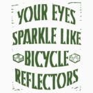 Your Eyes Sparkle like Bicycle Refectors by PaulHamon