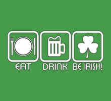 EAT DRINK BE IRISH by mcdba