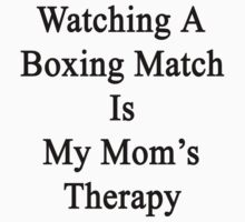 Watching A Boxing Match Is My Mom's Therapy by supernova23