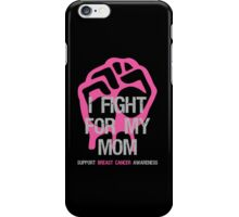 I Fight Breast Cancer Awareness - Mom iPhone Case/Skin
