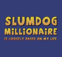 Slumdog Millionaire (is loosely based on my life) by pnnr123