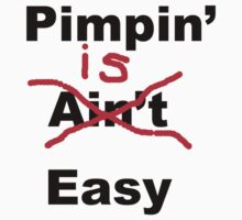 Pimpin' Is Easy Funny T Shirt by humanwurm