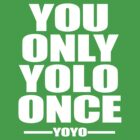 YOU ONLY YOLO ONCE - Workaholics by xnmex