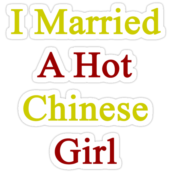 I Married A Hot Chinese Girl by supernova23