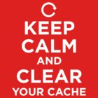 Keep Calm and Clear Your Cache by doodlemarks