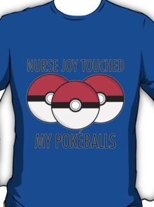 Nurse Joy Touched My Pokéballs T-Shirt