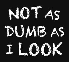 Not as Dumb as I Look by shirtypants