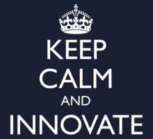 KEEP CALM AND INNOVATE by fayafshar