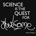 Science is the Quest for Awesome by tharook