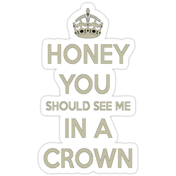 Honey You Should See Me In a Crown! by Booky1312