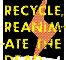 Reuse, Recycle, Reanimate the Dead by pollygnome