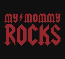 My mommy rocks by LaundryFactory
