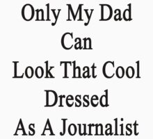 Only My Dad Can Look That Cool Dressed As A Journalist by supernova23