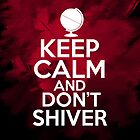 Keep Calm and don't Shiver by HeavenGirl