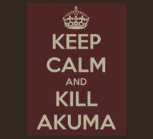 Keep Calm and Kill Akuma by YullenLover3