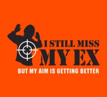 I still miss my ex, but my aim is getting better by LaundryFactory
