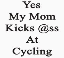 Yes My Mom Kicks Ass At Cycling by supernova23