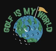 Golf Is My World by SportsT-Shirts