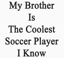 My Brother Is The Coolest Soccer Player I Know by supernova23