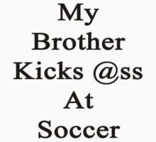 My Brother Kicks Ass At Soccer by supernova23