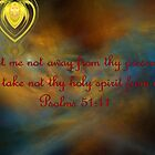 Take Not Thy Holy Spirit From Me by aprilann