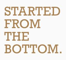 started from the bottom by ihsbsllc
