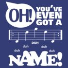 duh duh DUH duh duh Name by onelasttrick