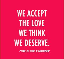 We Accept The Love We Think We Deserve by Mixed