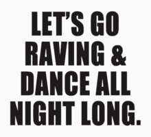 Let's Go Raving & Dance All Night Long by ElectricNeff
