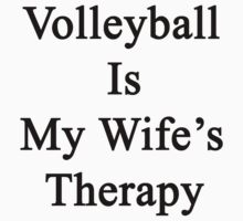 Volleyball Is My Wife's Therapy by supernova23